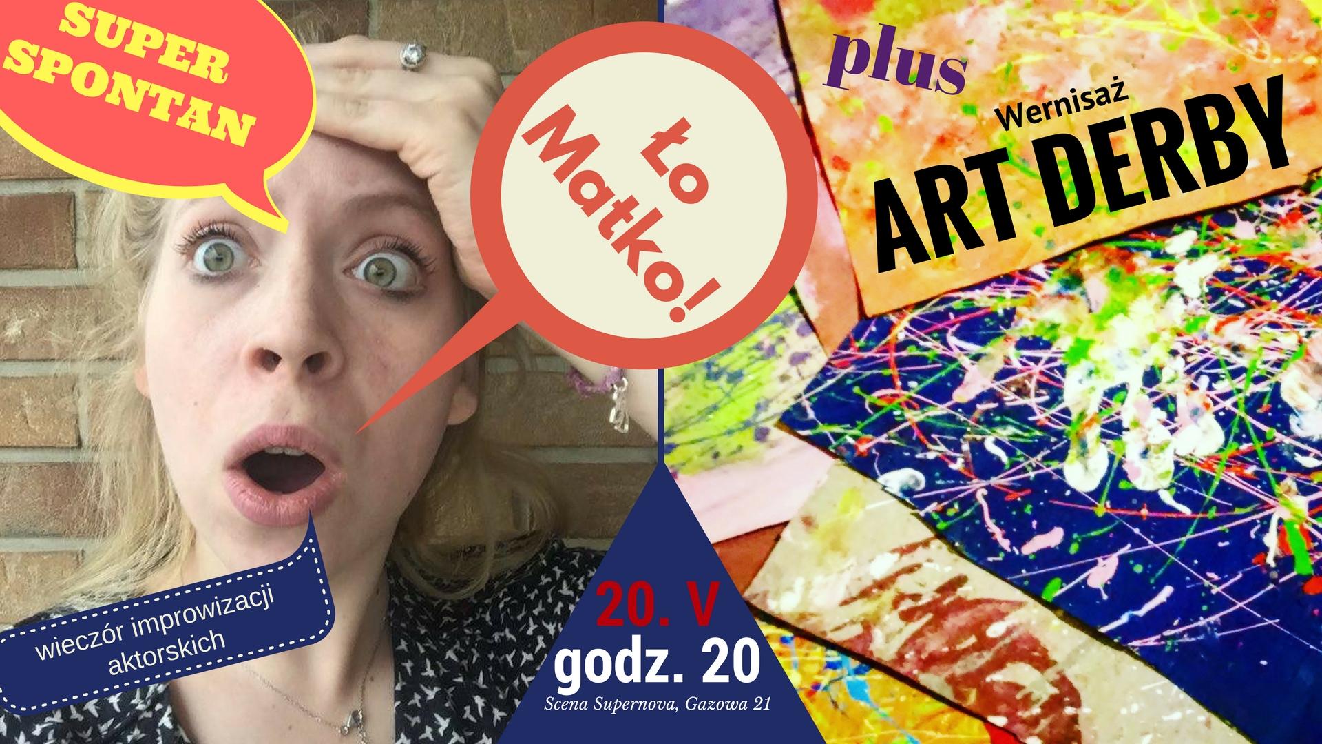 "SUPER SPONTAN vol.1 ""Ło Matko!"" + wernisaż ART DERBY"